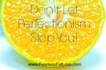 Perfectionism Derailing Your Diet at FearlessFatLoss.com
