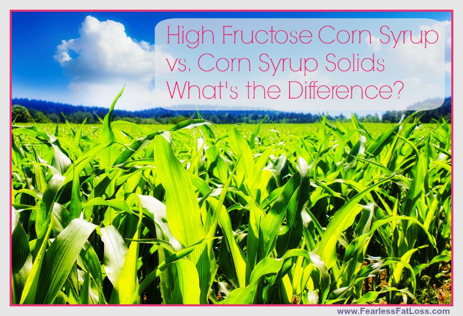High Fructose Corn Syrup Vs Corn Syrup Solids What's The Difference | FearlessFatLoss.com | Permanent Weight Loss Coach JoLynn Braley