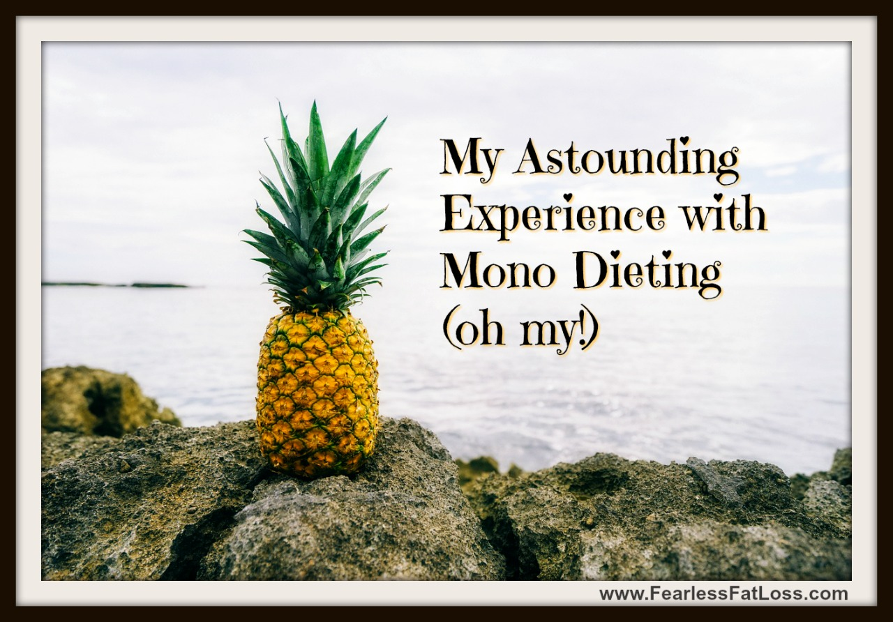My Astounding Experience with Mono Dieting | Permanent Weight Loss Coach JoLynn Braley | FearlessFatLoss.com