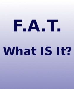 What Exactly IS F.A.T.? Do YOU Have Any?
