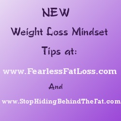 Weight Loss Mindset Tips at FearlessFatLoss.com StopHidingBehindTheFat.com