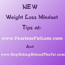Weight Loss Mindset Tips at FearlessFatLoss.com StopHidingBehindTheFat.com