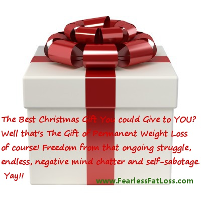 Christmas Gift to Yourself of Permanent Weight Loss | Fearless Fat Loss