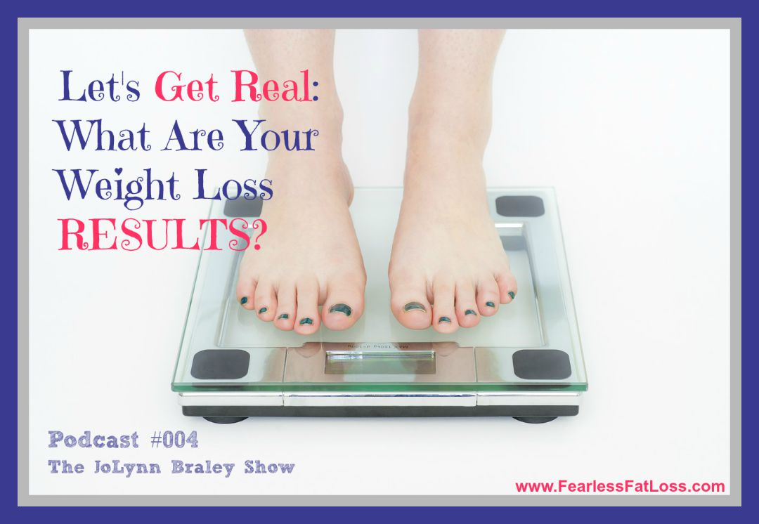 Get Real What Are Your Weight Loss RESULTS - FearlessFatLoss.com