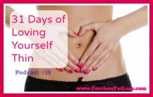 31 Days of Loving Yourself Thin Podcast at FearlessFatLoss.com