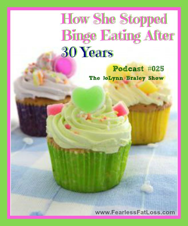 How She Stopped Binge Eating After 30 Years - FearlessFatLoss