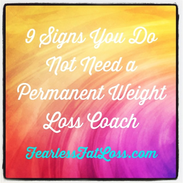 9 Signs You Do Not Need Permanent Weight Loss Coaching