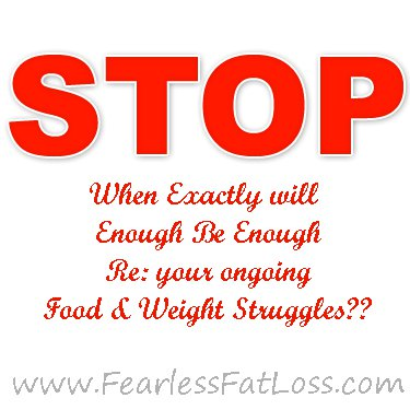 Enough Is Enough at FearlessFatLoss.com