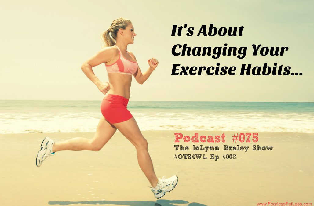 Are You Willing To Change Your Exercise Habits? [Podcast #075]