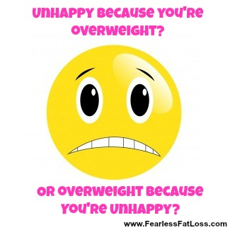 Overweight Because Unhappy | FearlessFatLoss.com