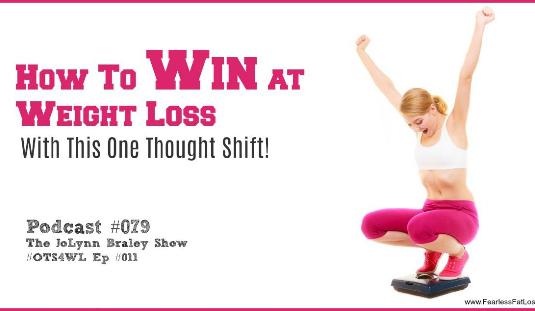 How to Win at Weight Loss with This One Thought Shift! [Podcast #079]