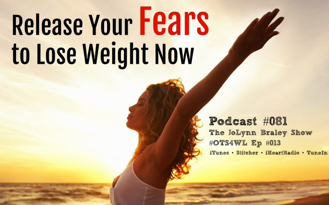 Release Your FEARS To Lose Weight Now [Podcast #081]