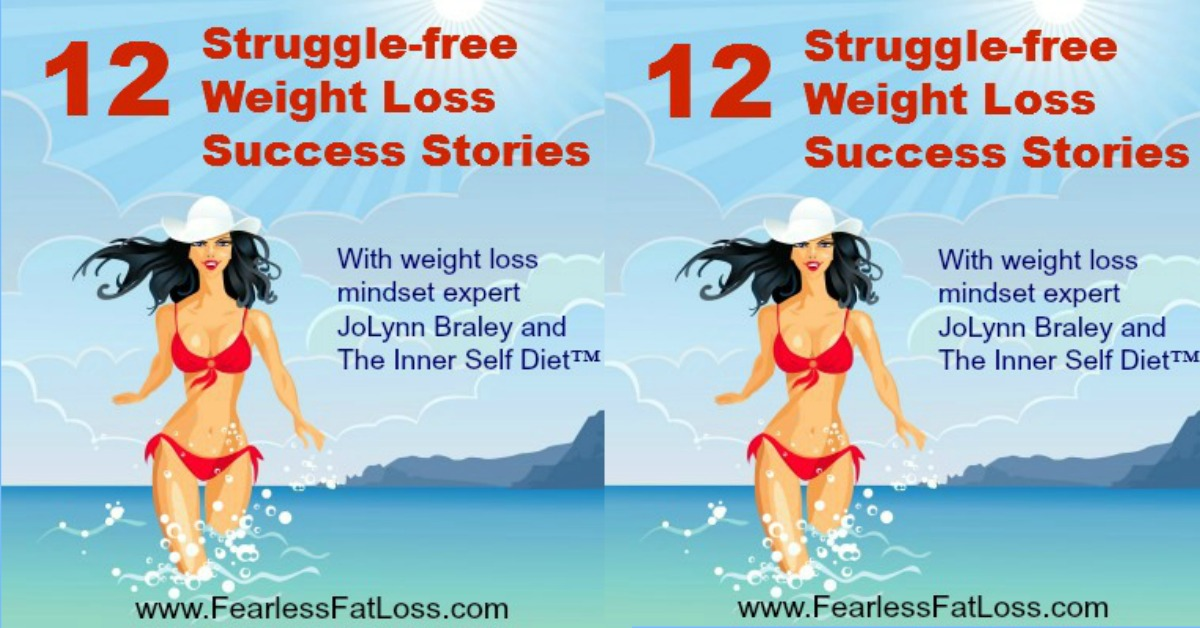 12 Struggle-free Weight Loss Success Stories to Get Inspired By | FearlessFatLoss.com | Permanent Weight Loss Coach JoLynn Braley