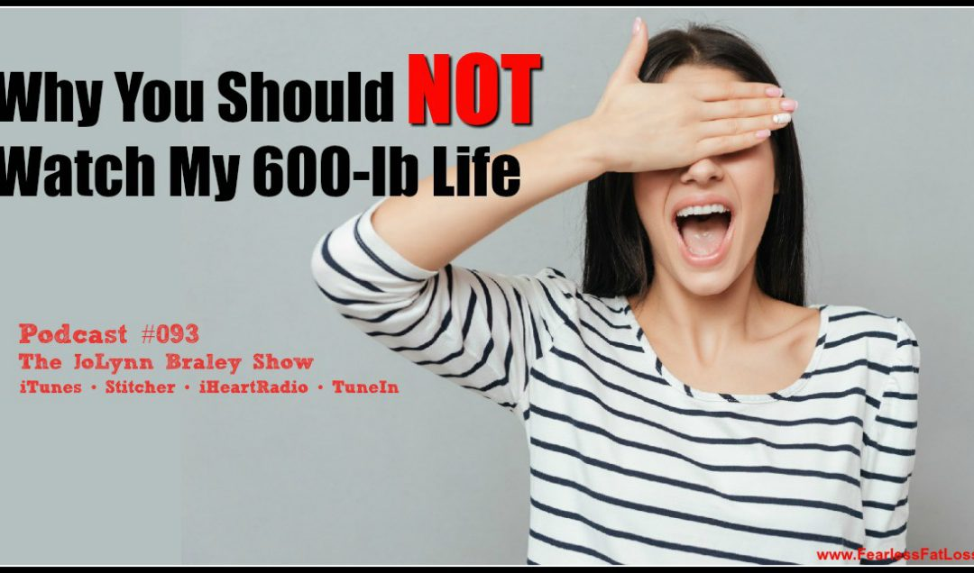 Why You Should NOT Watch My 600-lb Life [Podcast #093]