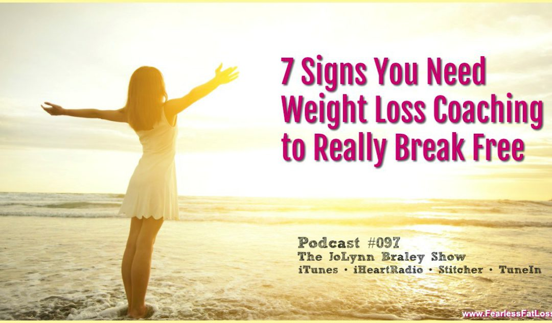 7 Signs You Need Weight Loss Coaching [Podcast #097]