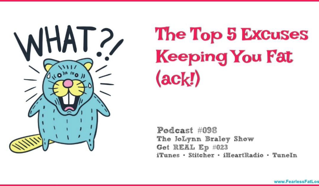 The Top 5 Excuses Keeping You Fat (ack!) [Podcast #098]
