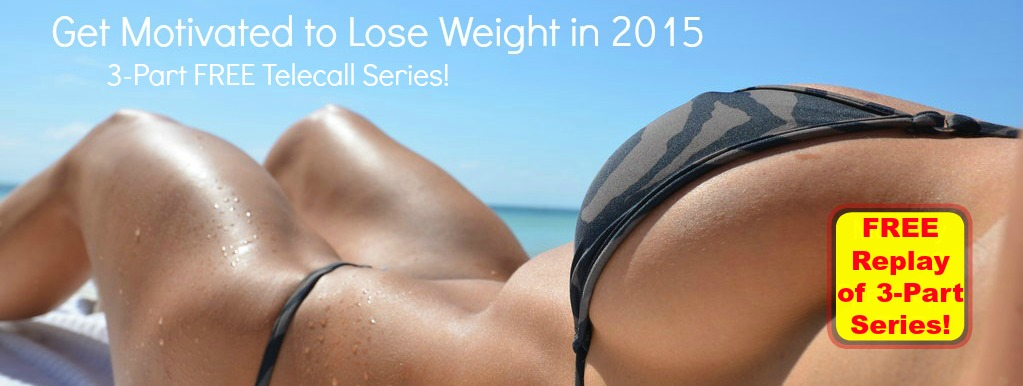 """FREE Replay of 3-Part Series """"Get Motivated to Lose Weight in 2015"""""""