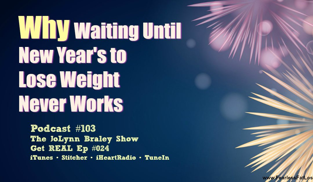 Why Waiting Until New Year's to Lose Weight Never Works [Podcast #103]
