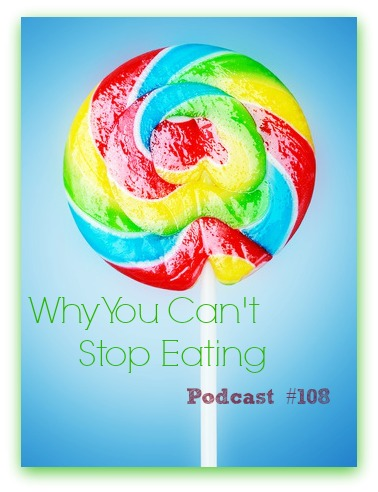 Why You Can't Stop Eating Podcast #108