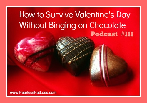 Podcast 111 - How To Survive Valentine's Day Without Binge Eating Chocolate