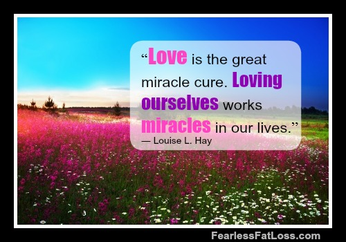 Love Is The Miracle Cure Louise Hay at FearlessFatLoss.com