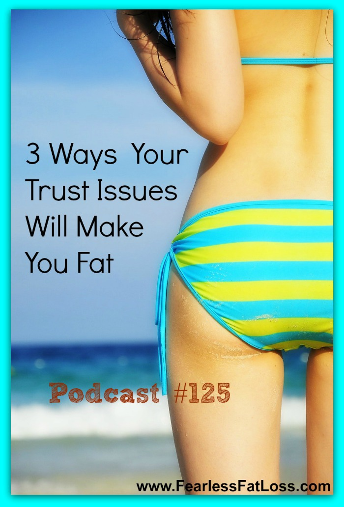 3 Ways Your Trust Issues Will Make You Fat | FearlessFatLoss.com