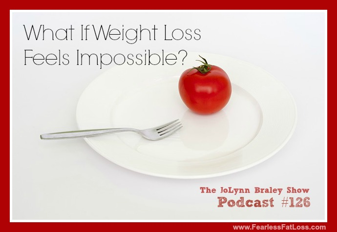 What If Weight Loss Feels Impossible | FearlessFatLoss.com