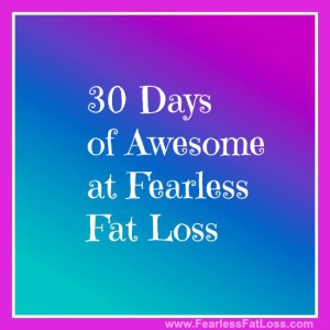 30 Days of Free Fat Loss Content at FearlessFatLoss.com
