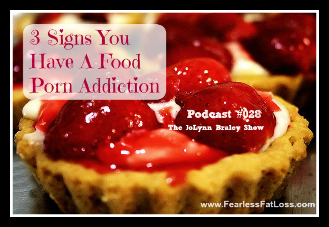 3 Signs You Have A Food Porn Addiction - FearlessFatLoss