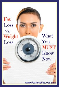 Fat Loss Vs Weight Loss What You Must Know Now - FearlessFatLoss.com