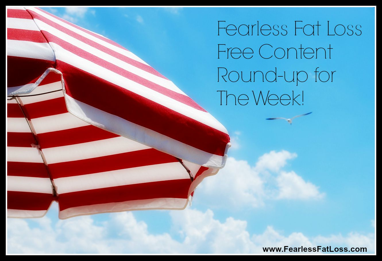 Fearless Fat Loss Free Content Round Up For The Week