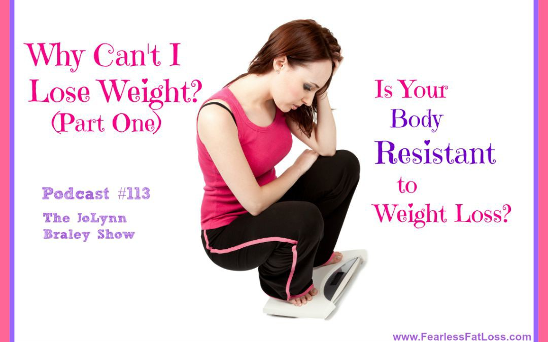 Why Can't I Lose Weight? (Part One) Is Your Body Resistant to Weight Loss? [Podcast #113]