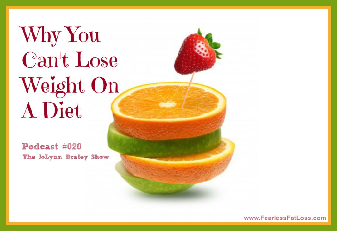 Why You Can't Lose Weight On A Diet - FearlessFatLoss.com