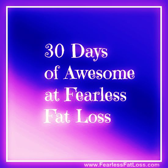 30Days Of Awesome Free Fat Loss Content at Fearless Fat Loss
