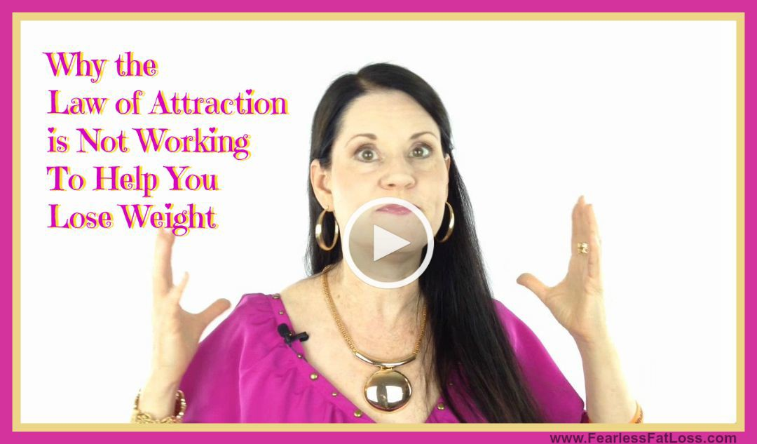Why The Law of Attraction Isn't Helping You Lose Weight