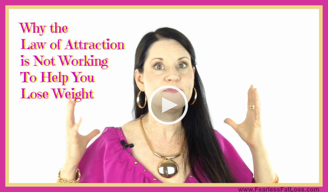 Why The Law Of Attraction Is Not Helping You Lose Weight - FearlessFatLoss.com