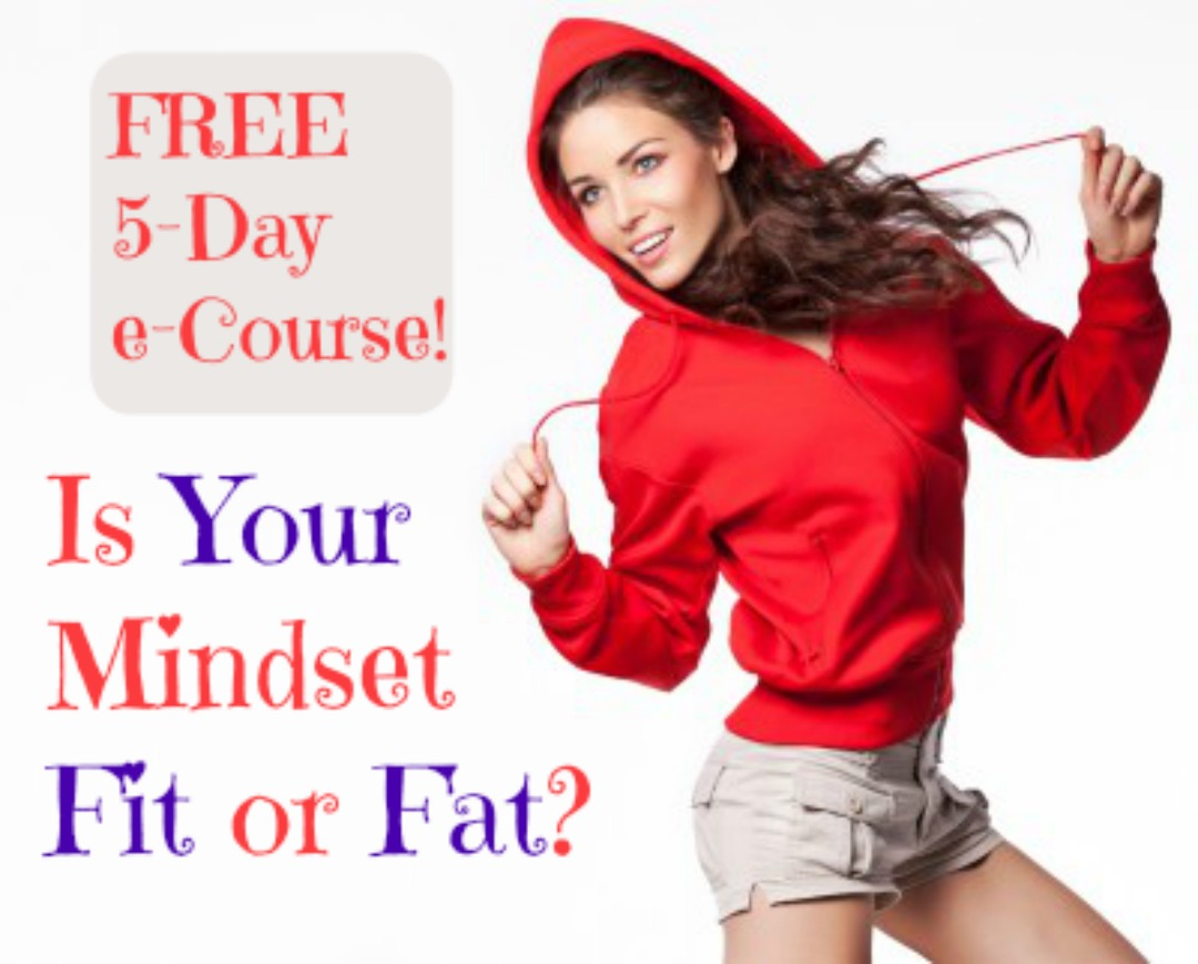Is Your Mindset Fit or Fat? FREE 5-Day e-Course from JoLynn Braley at FearlessFatLoss.com