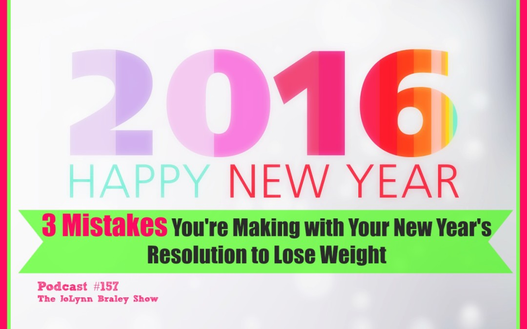 3 Mistakes You're Making with Your New Year's Resolution to Lose Weight [Podcast #157]