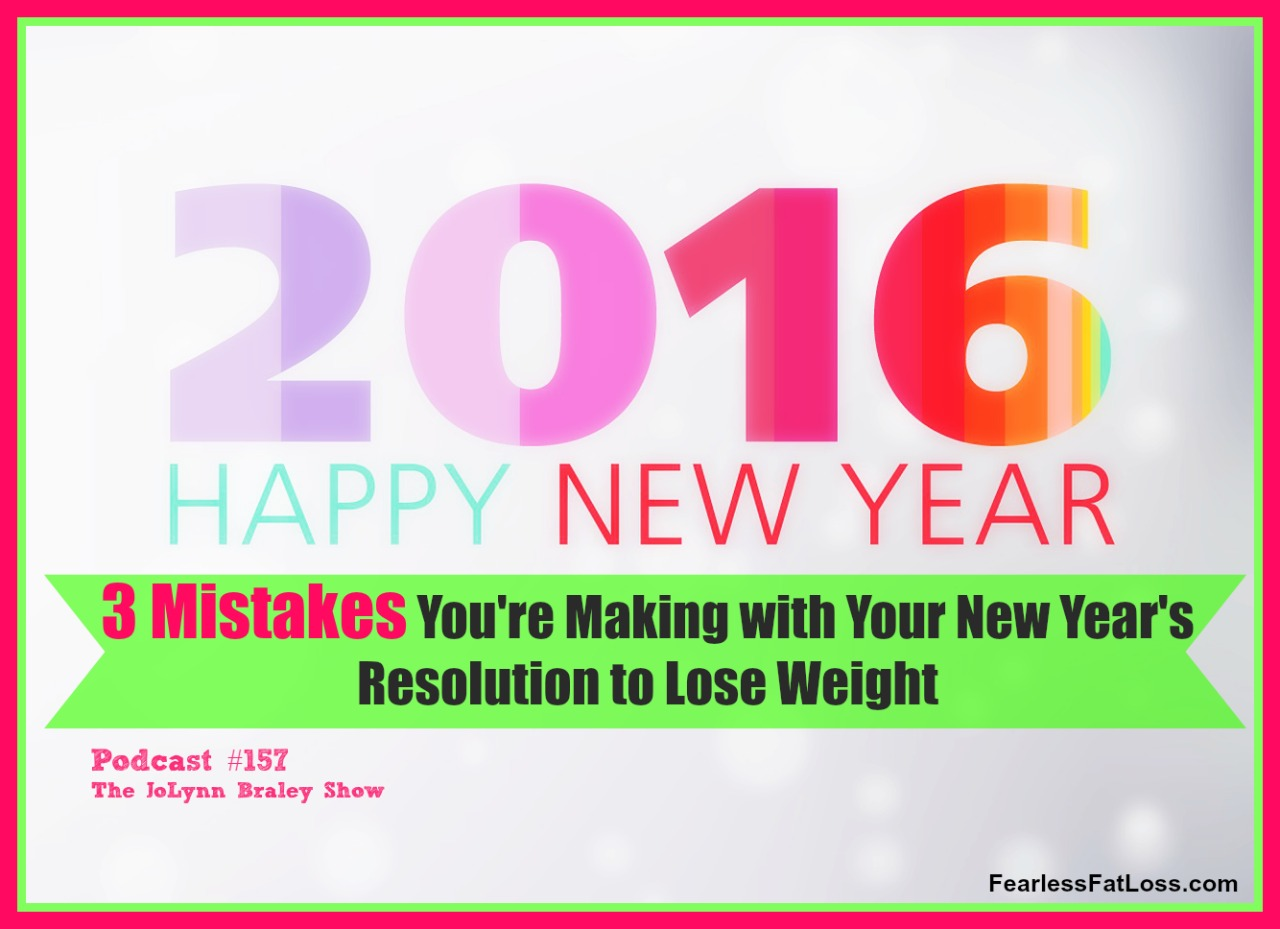 3 Mistakes You're Making With Your New Year's Resolution To Lose Weight | Best Weight Loss Podcast | FearlessFatLoss.com
