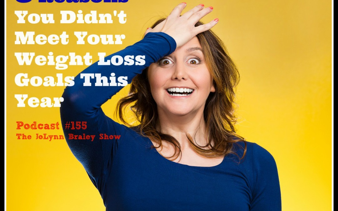 3 Reasons You Didn't Meet Your Weight Loss Goals This Year [Podcast #155]