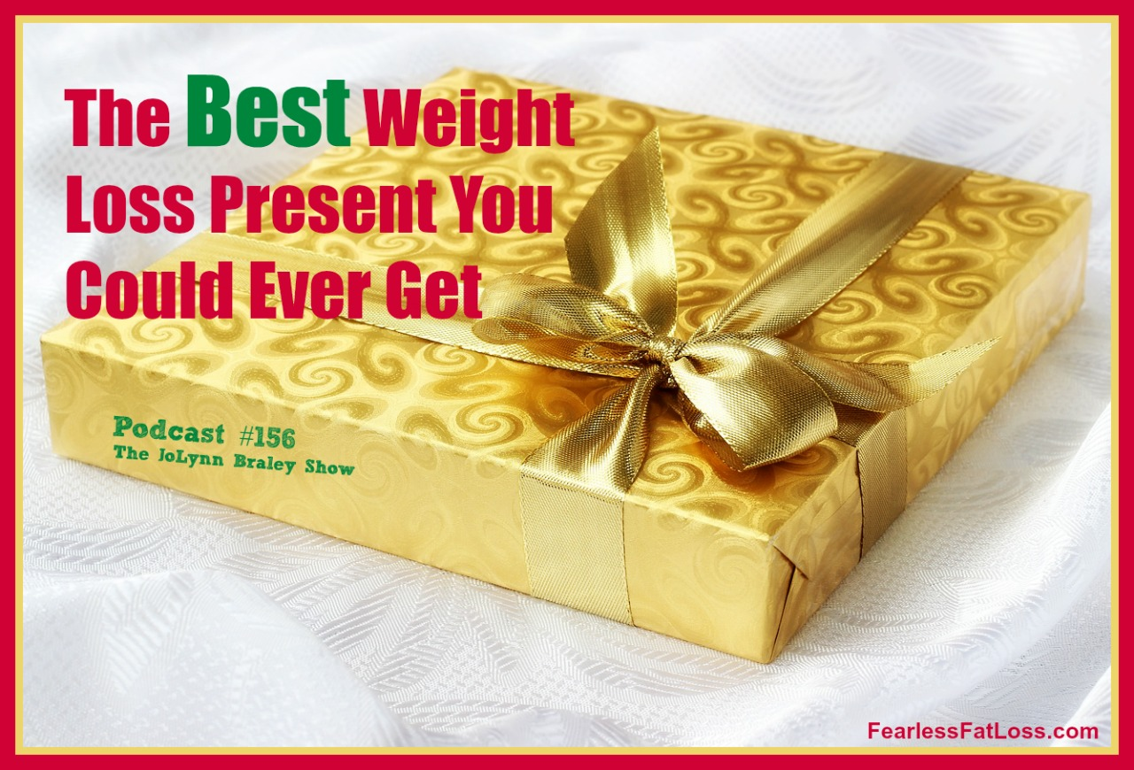 The Best Weight Loss Present You Could Ever Get | Best Weight Loss Podcast | FearlessFatLoss.com
