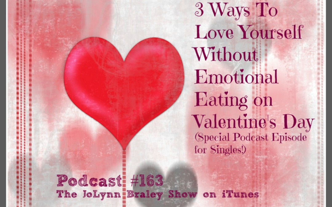 3 Ways to Love Yourself Without Emotional Eating on Valentine's Day [Podcast #163]
