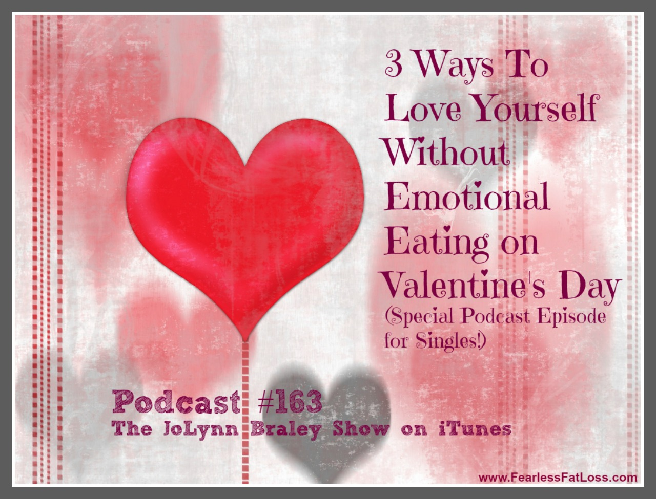 3 Ways to Love Yourself Without Emotional Eating on Valentine's Day | Emotional Eating Coach JoLynn Braley | FearlessFatLoss.com