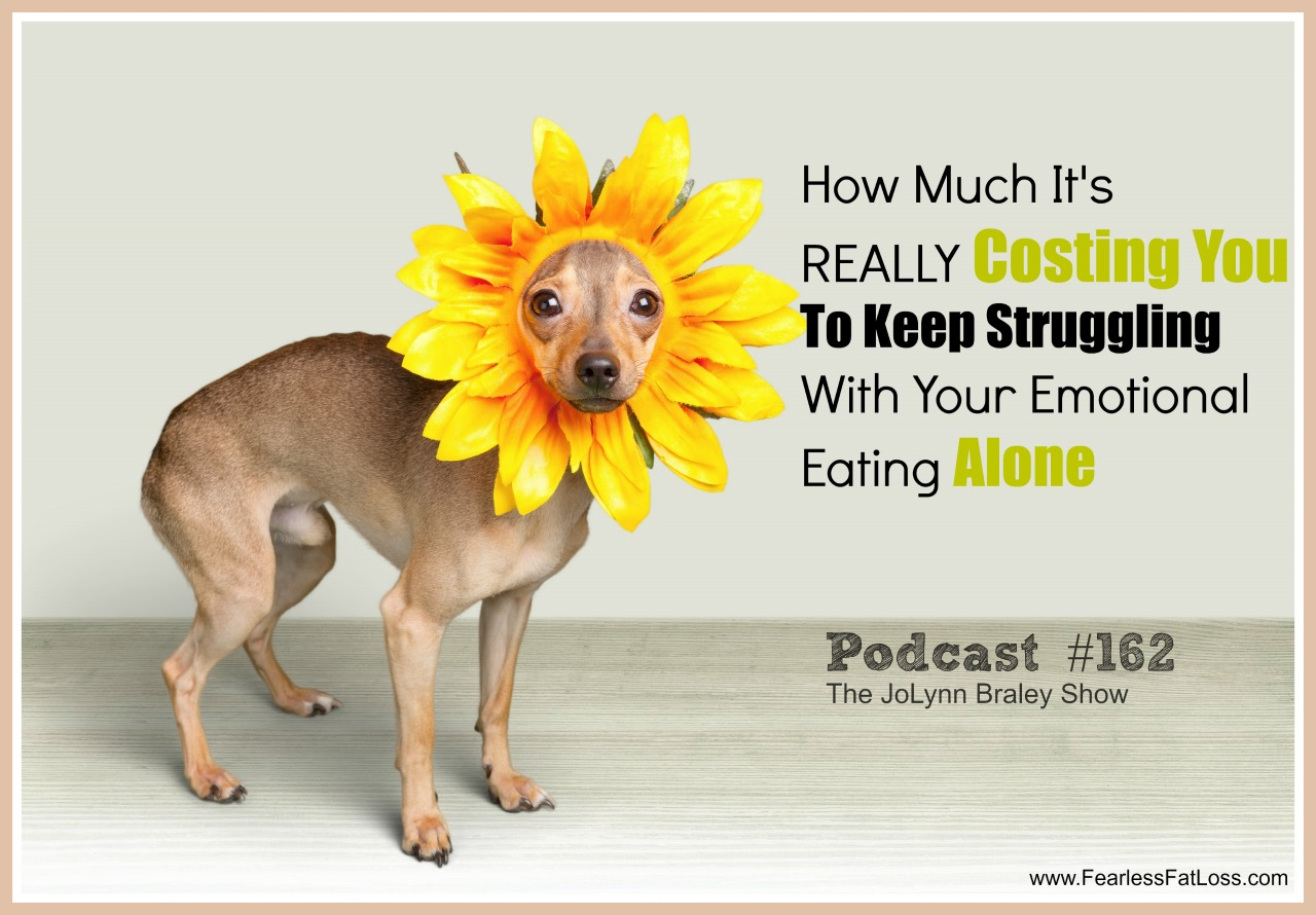 The High Costs Emotional Eating Costs You to Keep Struggling With It Alone | FearlessFatLoss.com | Emotional Eating Coach JoLynn Braley
