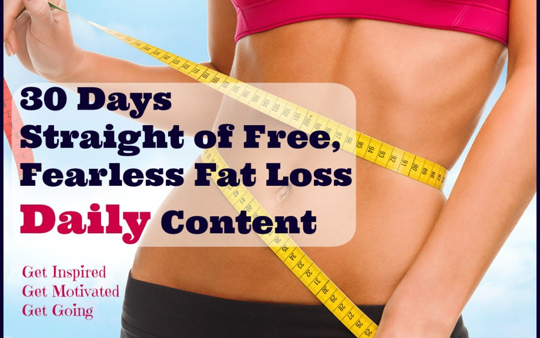30 Days of Free Fearless Fat Loss Daily to Help You Lose Weight Now