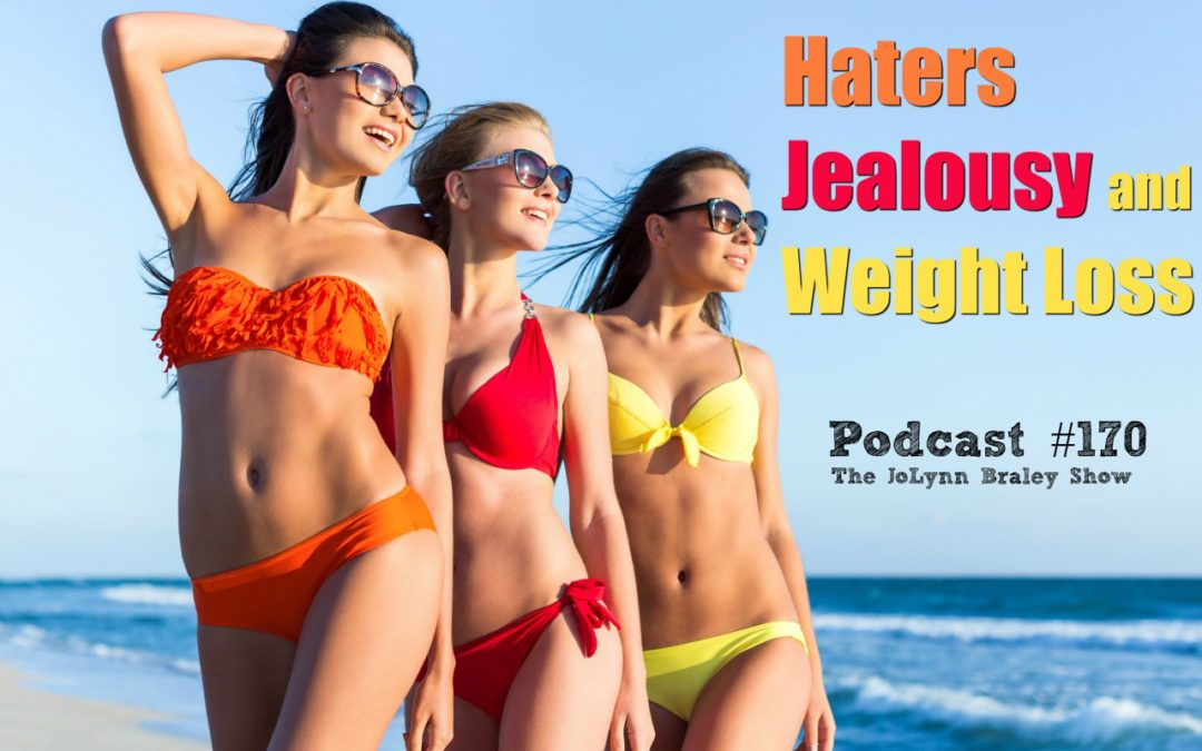 Haters Jealousy and Weight Loss [Podcast #170]