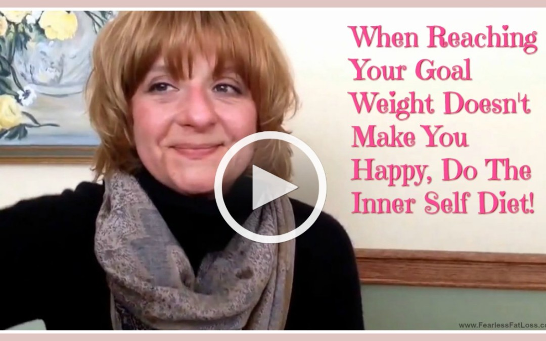 When Reaching Your Goal Weight Doesn't Make You Happy, Do The Inner Self Diet