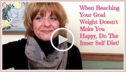 When Reaching Your Goal Weight Doesn't Make You Happy Do The Inner Self Diet | FearlessFatLoss.com