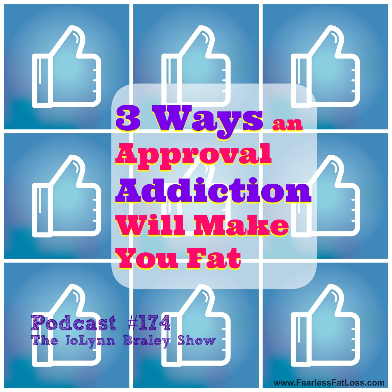3 Ways An Approval Addiction Will Make You Fat | FearlessFatLoss.com | Permanent Weight Loss Coach JoLynn Braley | Emotional Eating Help