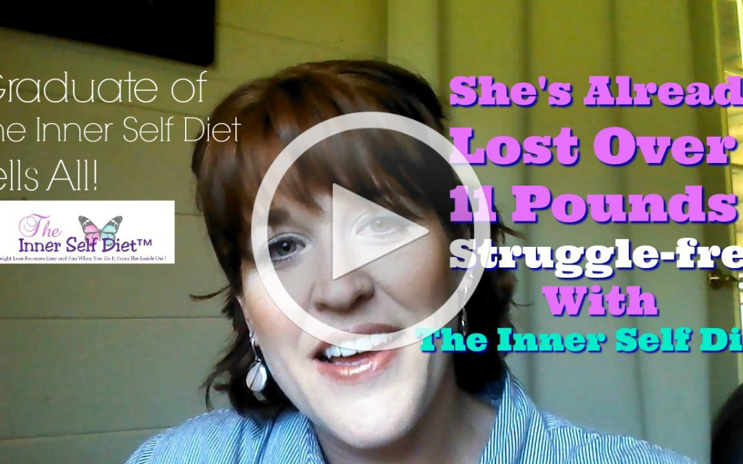 Former Emotional Eater Lost Over 11 Pounds Struggle-Free Using The Inner Self Diet